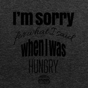 I am truly sorry for what I said when I was hungry - Jersey-Beanie