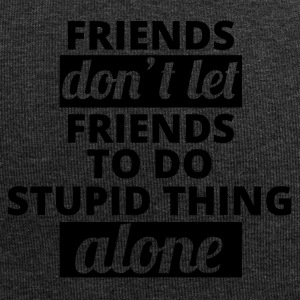 Best Friends: Friends don't let Friends to do ... - Jersey Beanie