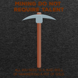 Mining: Mining do not require talent. all you - Jersey Beanie