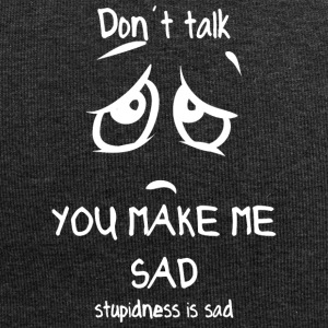 dont talk you make me sad stupidness is sad white - Jersey Beanie