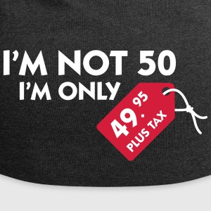 I'm Not 50. I'm Only 49,99 € Plus Tax - Jersey Beanie