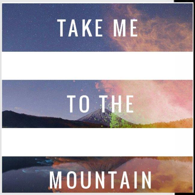 Take me to the mountain