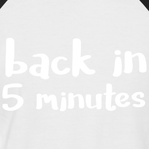 Back in five minutes - is not it ...? - Men's Baseball T-Shirt