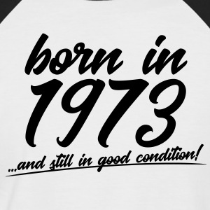 Born in 1973 and still in good condition - Men's Baseball T-Shirt