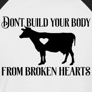 Don´t build your body from broken hearts. - Männer Baseball-T-Shirt