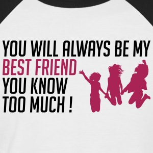 My BFF you know too much - Men's Baseball T-Shirt