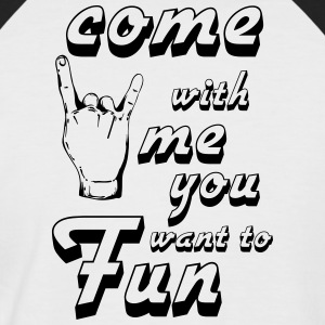 come with me if you want to fun - Men's Baseball T-Shirt