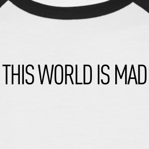 This world is mad - Men's Baseball T-Shirt