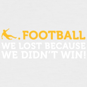 Football Quotes: We Lost Because We Didn't Win! - Men's Baseball T-Shirt