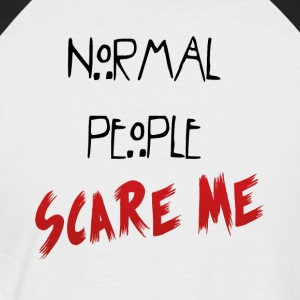 NORMAL_PEOPLE_SCARE_ME - Men's Baseball T-Shirt