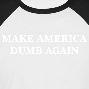 Make America Dumb Again - Männer Baseball-T-Shirt