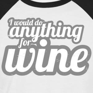 I would do anything for wine - Men's Baseball T-Shirt