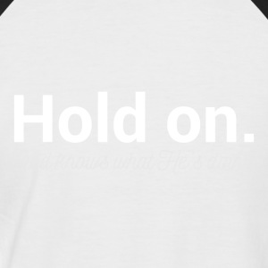 Hold On - God Knows - Men's Baseball T-Shirt