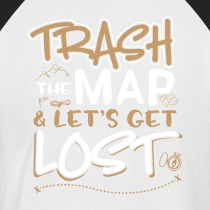 Trash the map and lets get lost - Men's Baseball T-Shirt