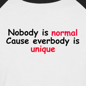 Nobody is normal cause Everybody is unique - Men's Baseball T-Shirt