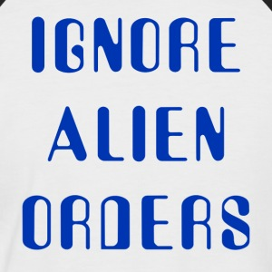 Ignore Alien Orders - Men's Baseball T-Shirt
