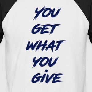 YouGetWhatYouGive - Men's Baseball T-Shirt
