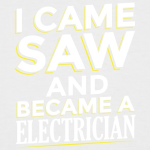 I CAME SAW AND BECAME A ELECTRICIAN - Men's Baseball T-Shirt