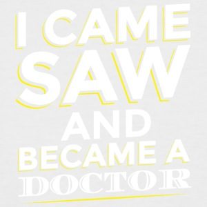 I CAME SAW AND BECAME A DOCTOR - Men's Baseball T-Shirt