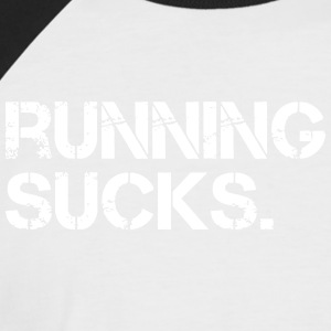 Running Sucks. - Men's Baseball T-Shirt