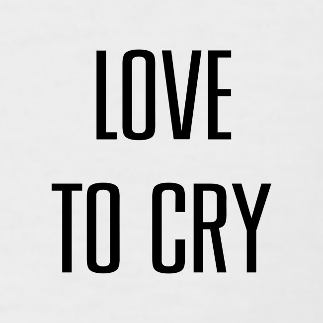 love to cry