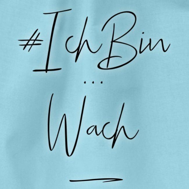 #IchBin ... wach