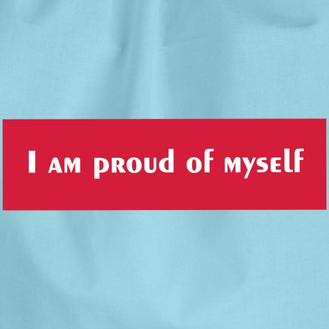 I AM PROUD OF MYSELF