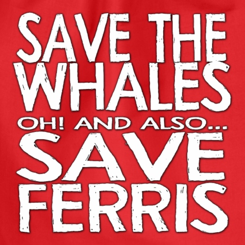Save the Whales Oh! and also Save Ferris - Drawstring Bag