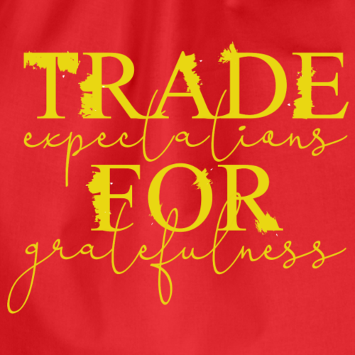 Trade expectations for gratefulness - Drawstring Bag