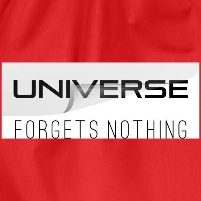 Universe forgest nothing