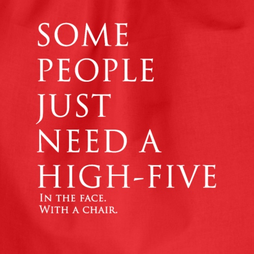Some People just need a Hig-five in the face. - Turnbeutel