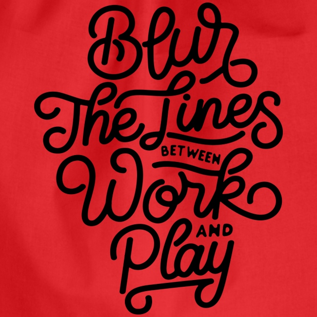 Blur the lines between work and play.