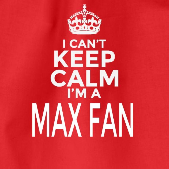 I Can't Keep Calm. I'm A MAX Fan