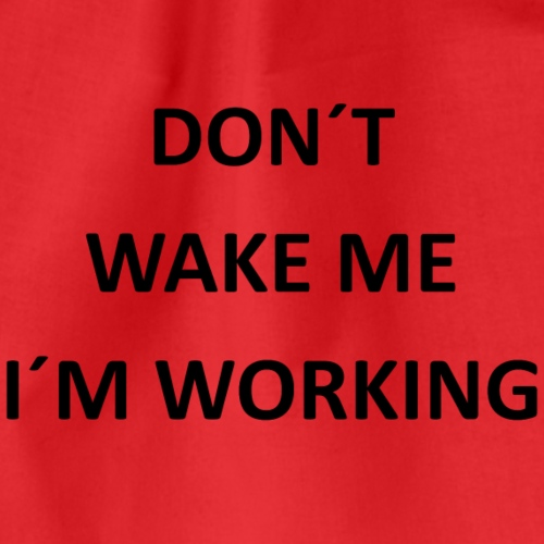 Dont wake me I´m working - Turnbeutel