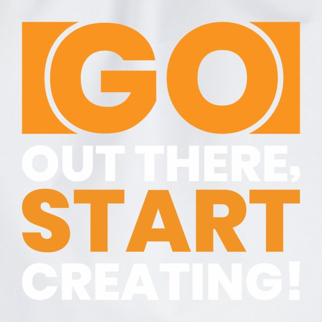 GO OUT THERE, START CREATING!!