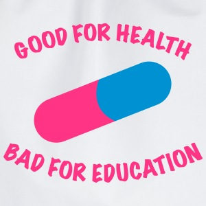 Good for health bad for education. - Drawstring Bag