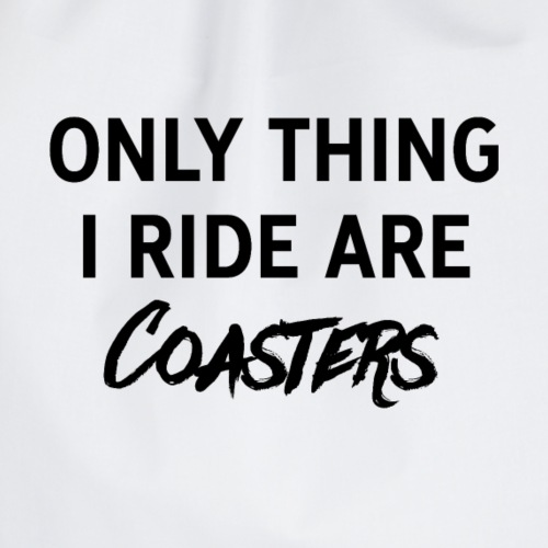 Only thing I ride are Coasters - Drawstring Bag