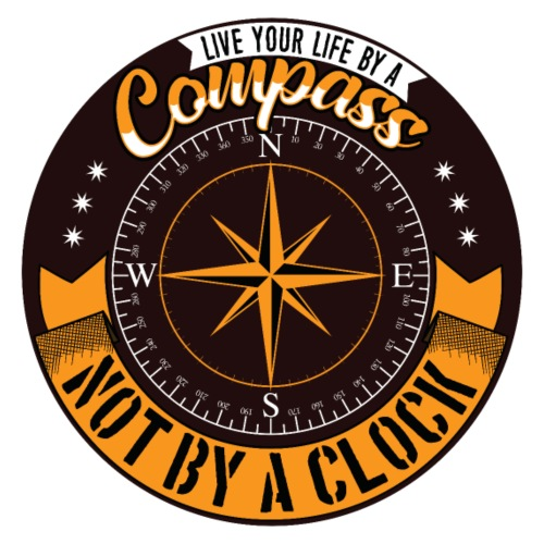 Live your life by a compass not by a Clock