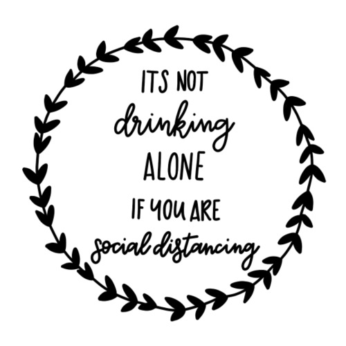 Its not drinking alone if you are social distancin - Turnbeutel