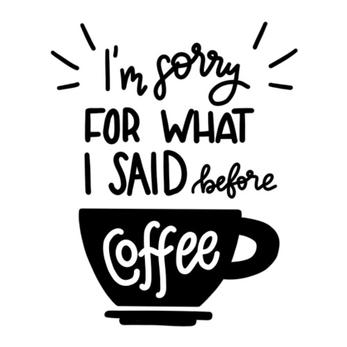 I'm sorry for what I said before coffee - Turnbeutel