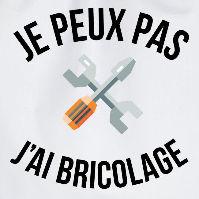 JE PEUX PAS - J'AI BRICOLAGE