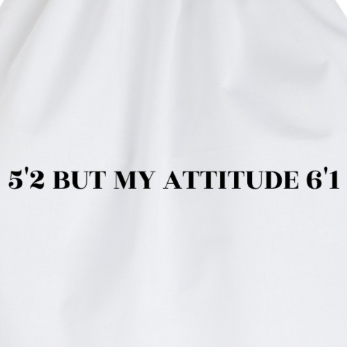 5'2 BUT MY ATTITUDE 6'1 - Turnbeutel
