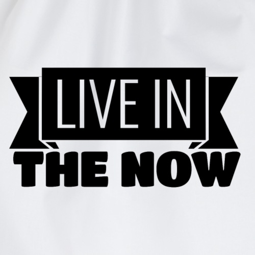 Live in the now - Turnbeutel