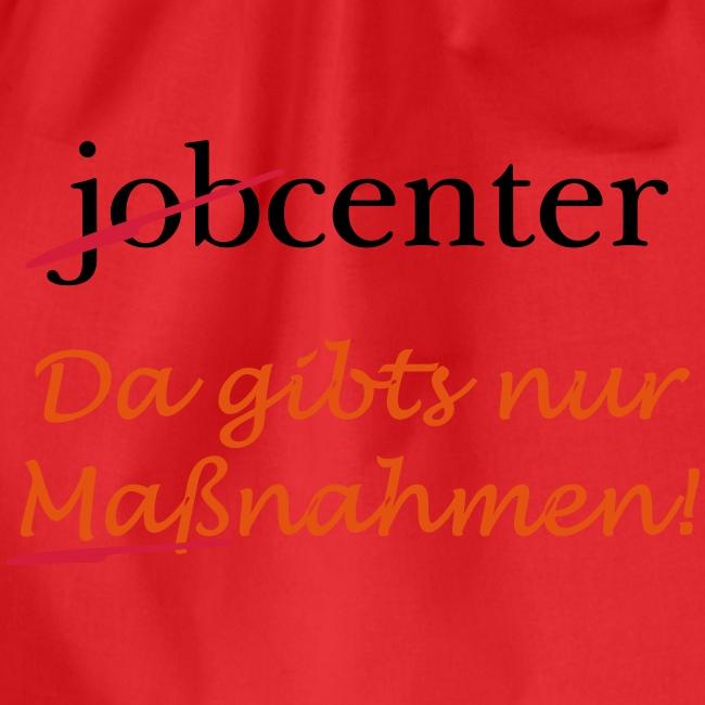 jobcenter - da gibts nur Maßnahmen! Kein Job