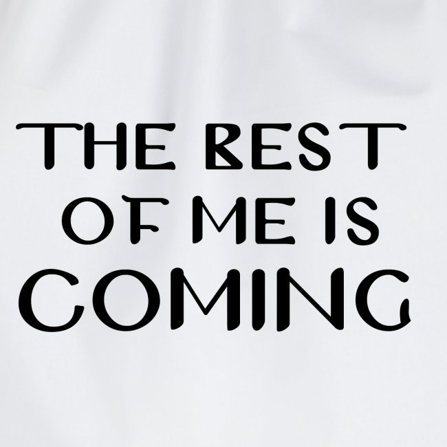 the best of me is coming