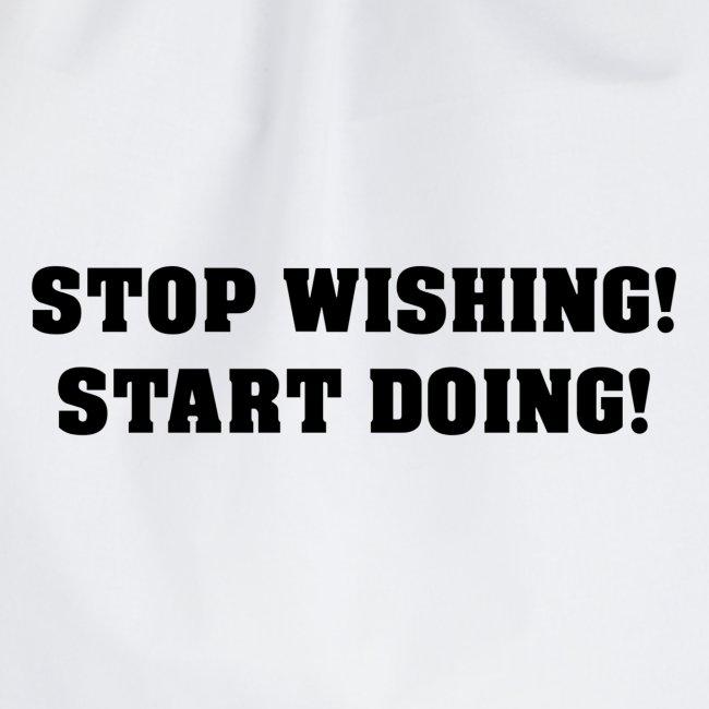 STOP WISHING! START DOING!