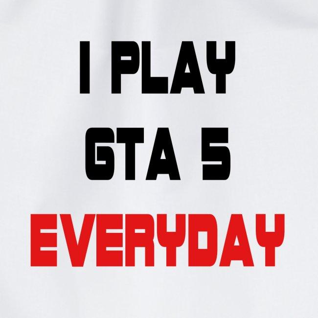 I play GTA 5 Everyday!