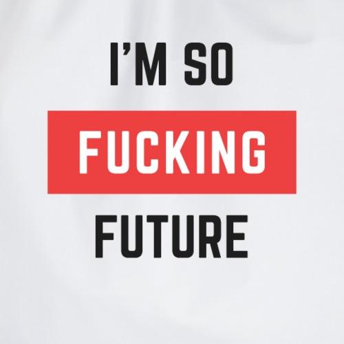 I m So Fucking Future - Drawstring Bag