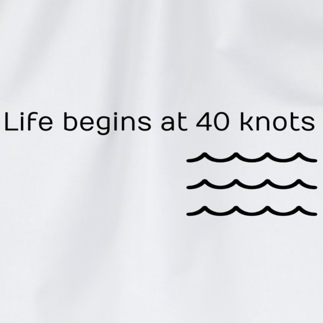 life begins at 40 knots Surfmotto