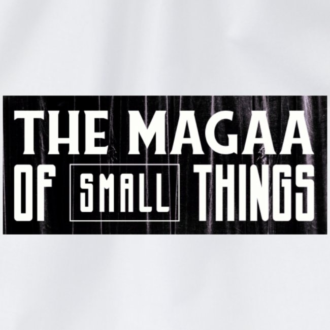 The magaa of small things